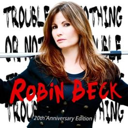 Robin Beck - 2009 - Trouble or nothing (20th anniversary edition)